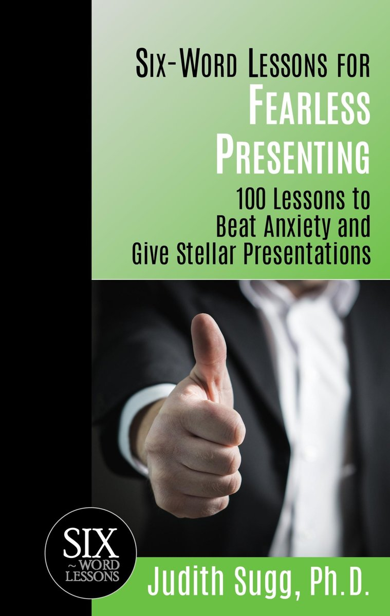 Six-Word Lessons for Fearless Presenting: 100 Lessons to Beat Anxiety and Give Stellar Presentations