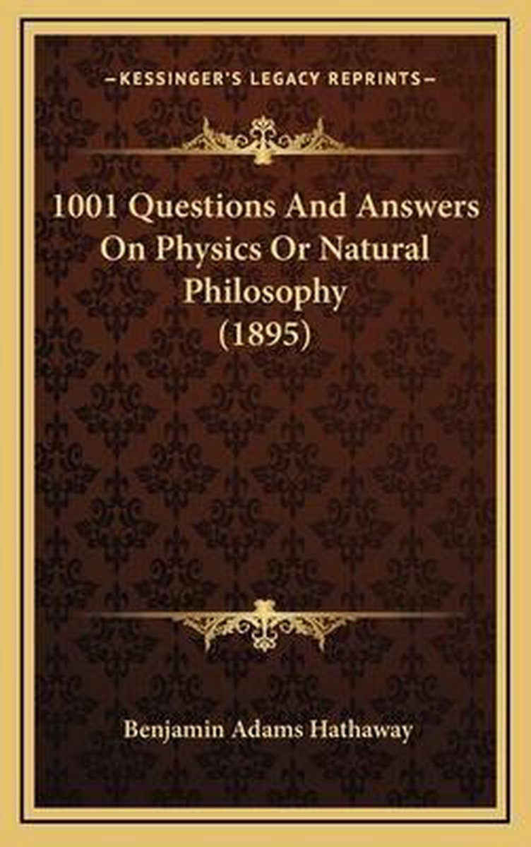 1001 Questions and Answers on Physics or Natural Philosophy (1895)