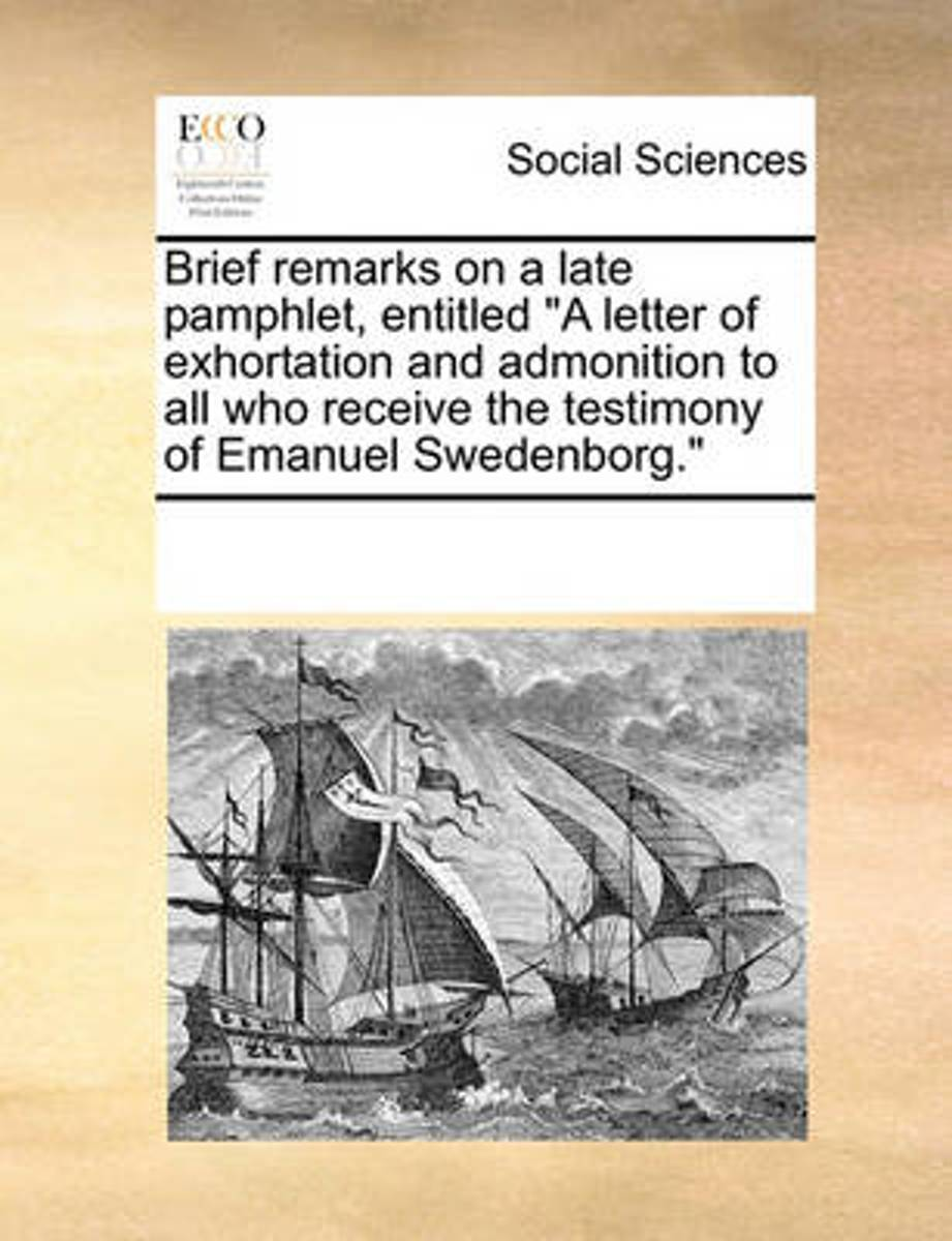 Brief Remarks on a Late Pamphlet, Entitled A Letter of Exhortation and Admonition to All Who Receive the Testimony of Emanuel Swedenborg.