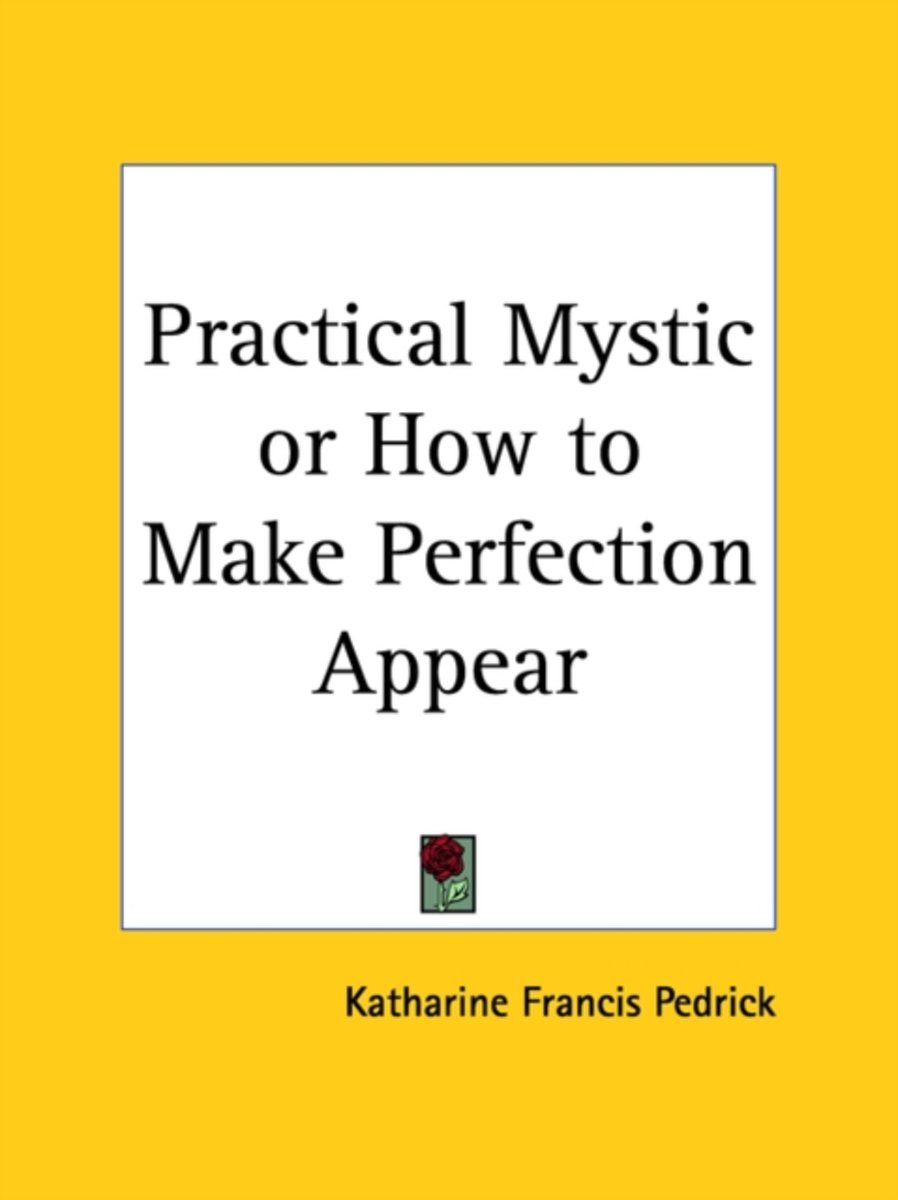 Practical Mystic Or How to Make Perfection Appear