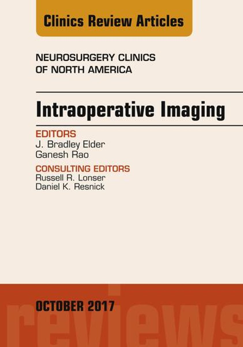 Intraoperative Imaging, An Issue of Neurosurgery Clinics of North America, E-Book