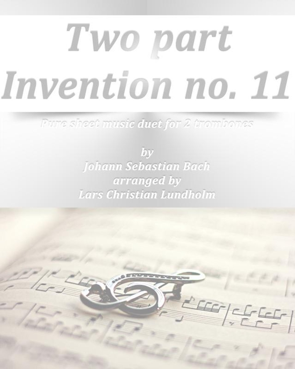 Two part Invention no. 11 Pure sheet music duet for 2 trombones by Johann Sebastian Bach arranged by Lars Christian Lundholm