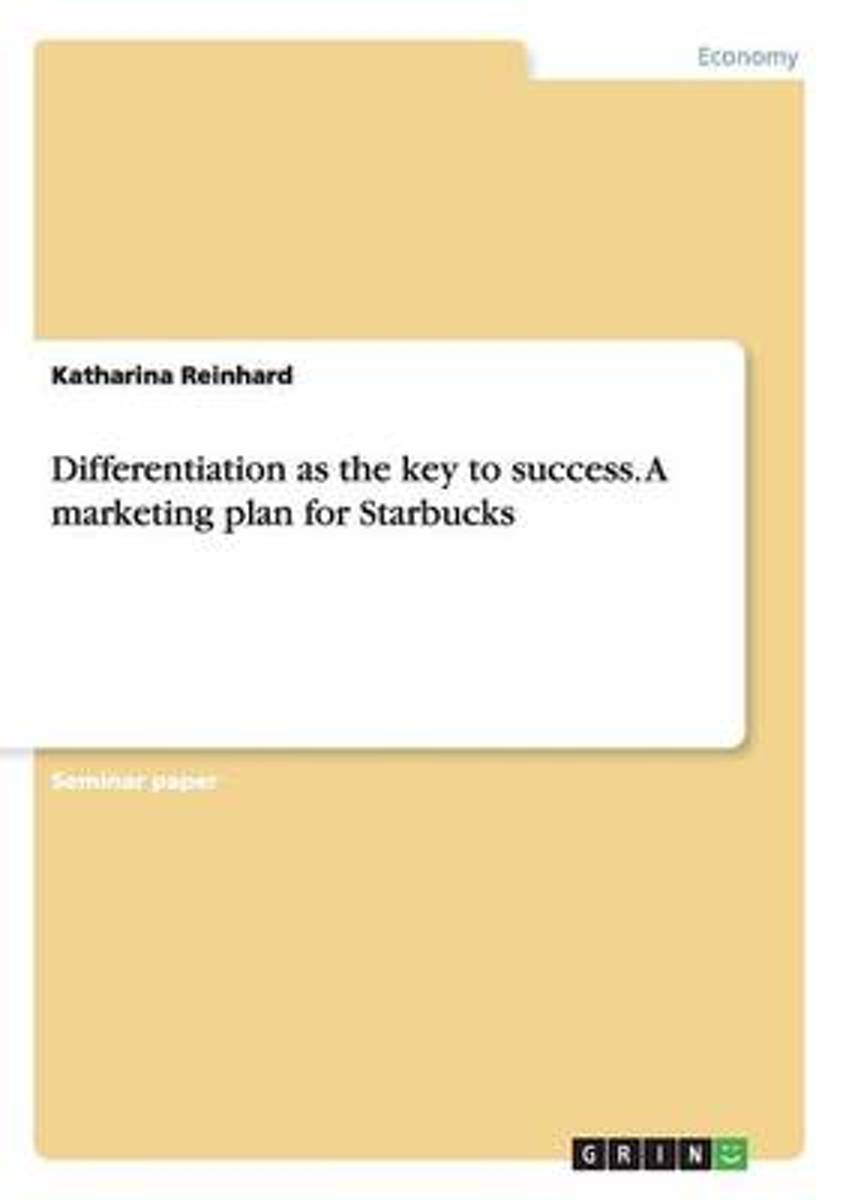 Differentiation as the Key to Success. a Marketing Plan for Starbucks