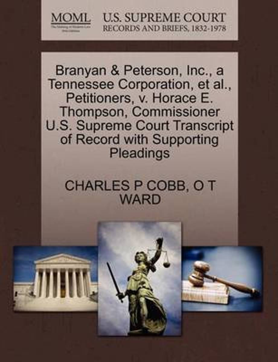 Branyan & Peterson, Inc., a Tennessee Corporation, et al., Petitioners, V. Horace E. Thompson, Commissioner U.S. Supreme Court Transcript of Record with Supporting Pleadings