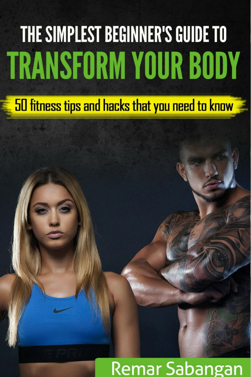 The Simplest Beginner's Guide To Transform Your Body: 50 Fitness Tips And Hacks That You Need To Know
