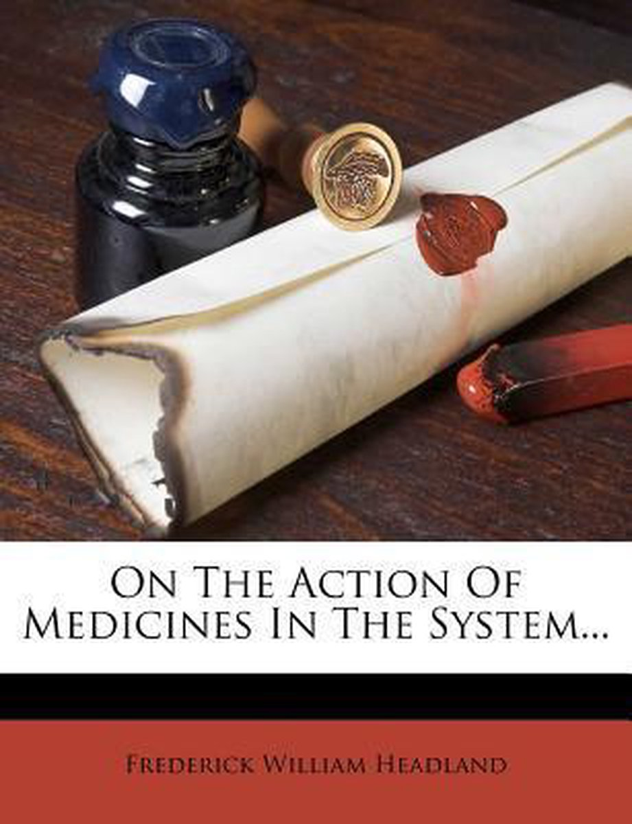 On the Action of Medicines in the System...