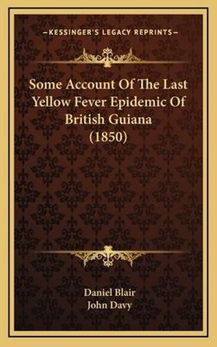 Some Account of the Last Yellow Fever Epidemic of British Guiana (1850)