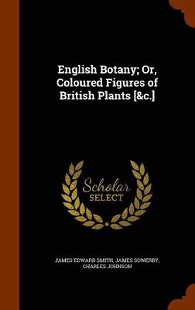 English Botany; Or, Coloured Figures of British Plants [&C.]
