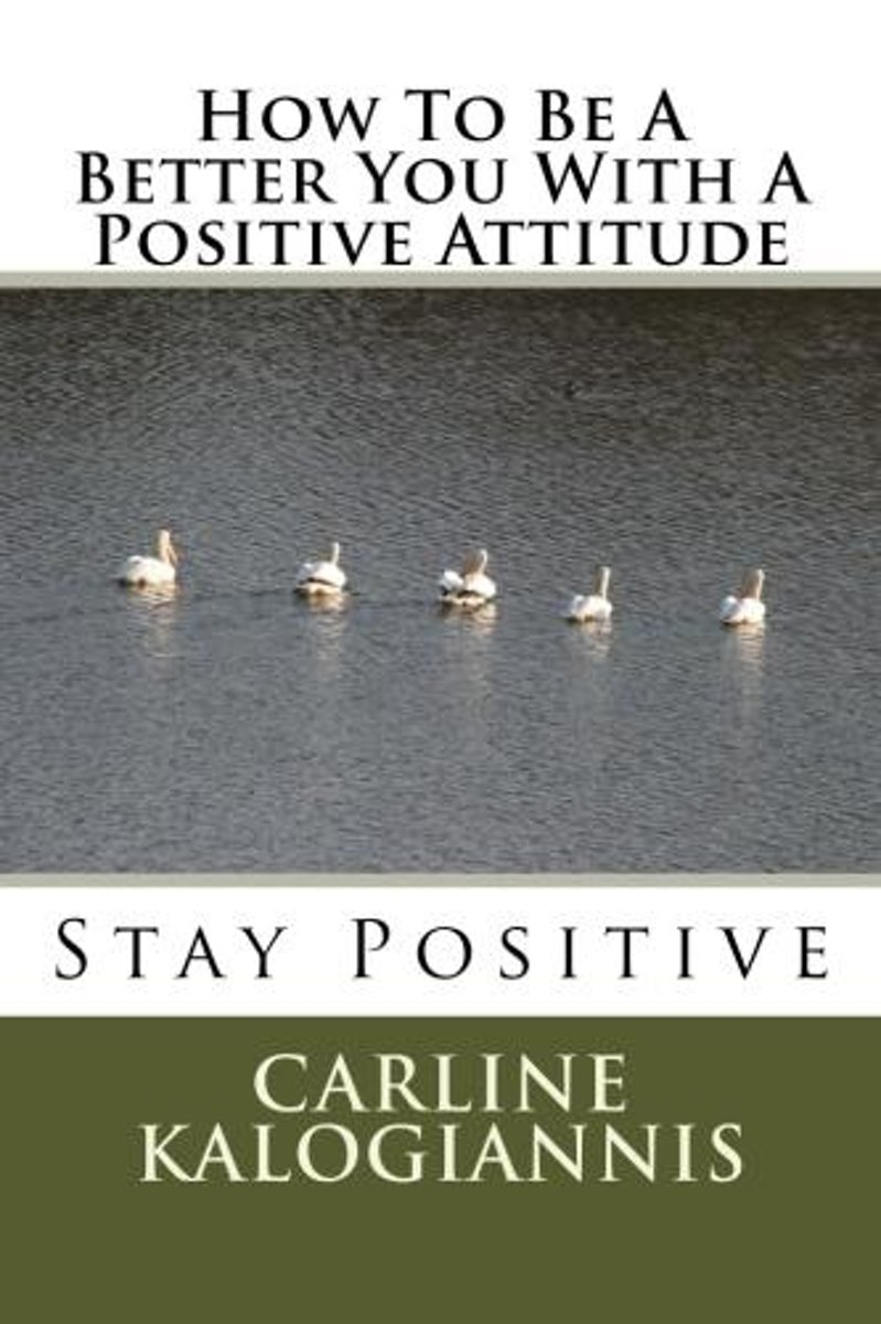 How To Be A Better You With A Positive Attitude