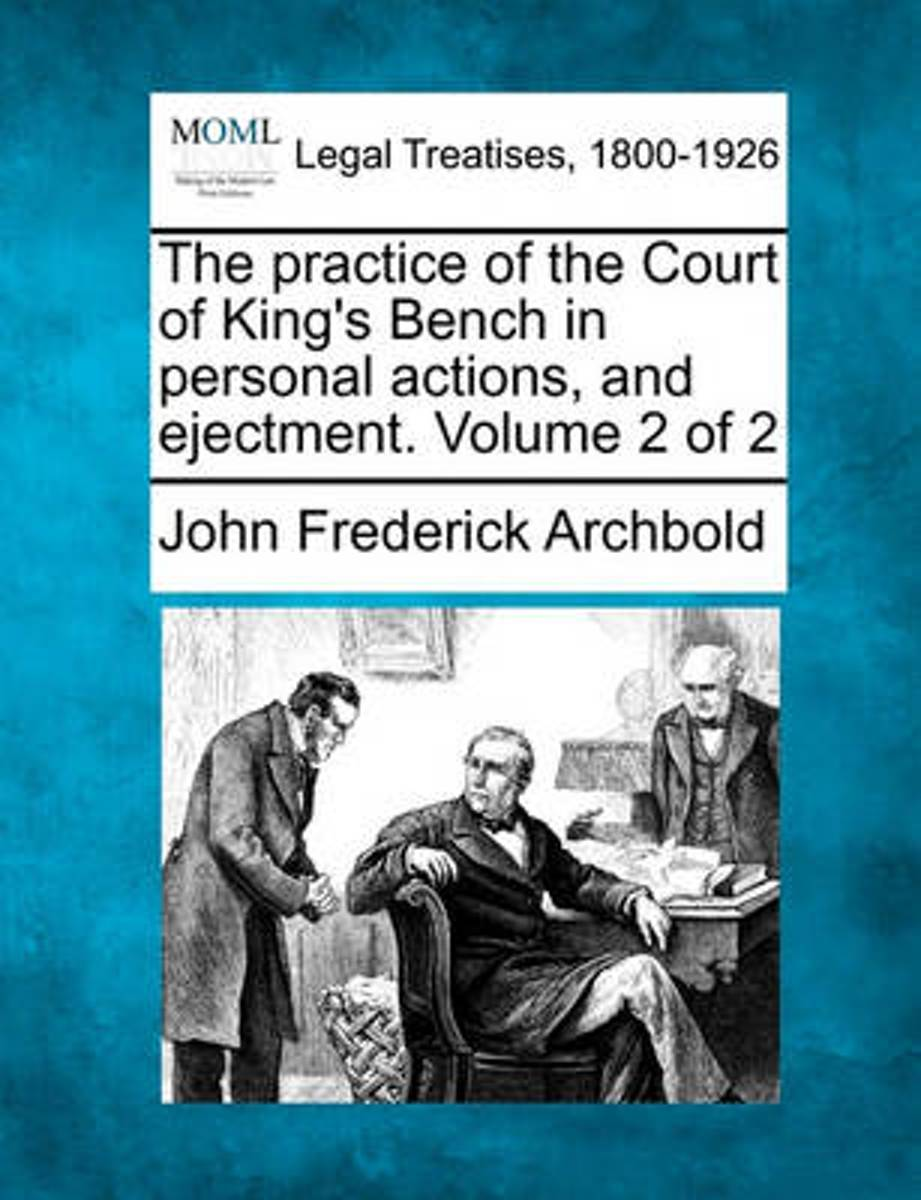 The Practice of the Court of King's Bench in Personal Actions, and Ejectment. Volume 2 of 2