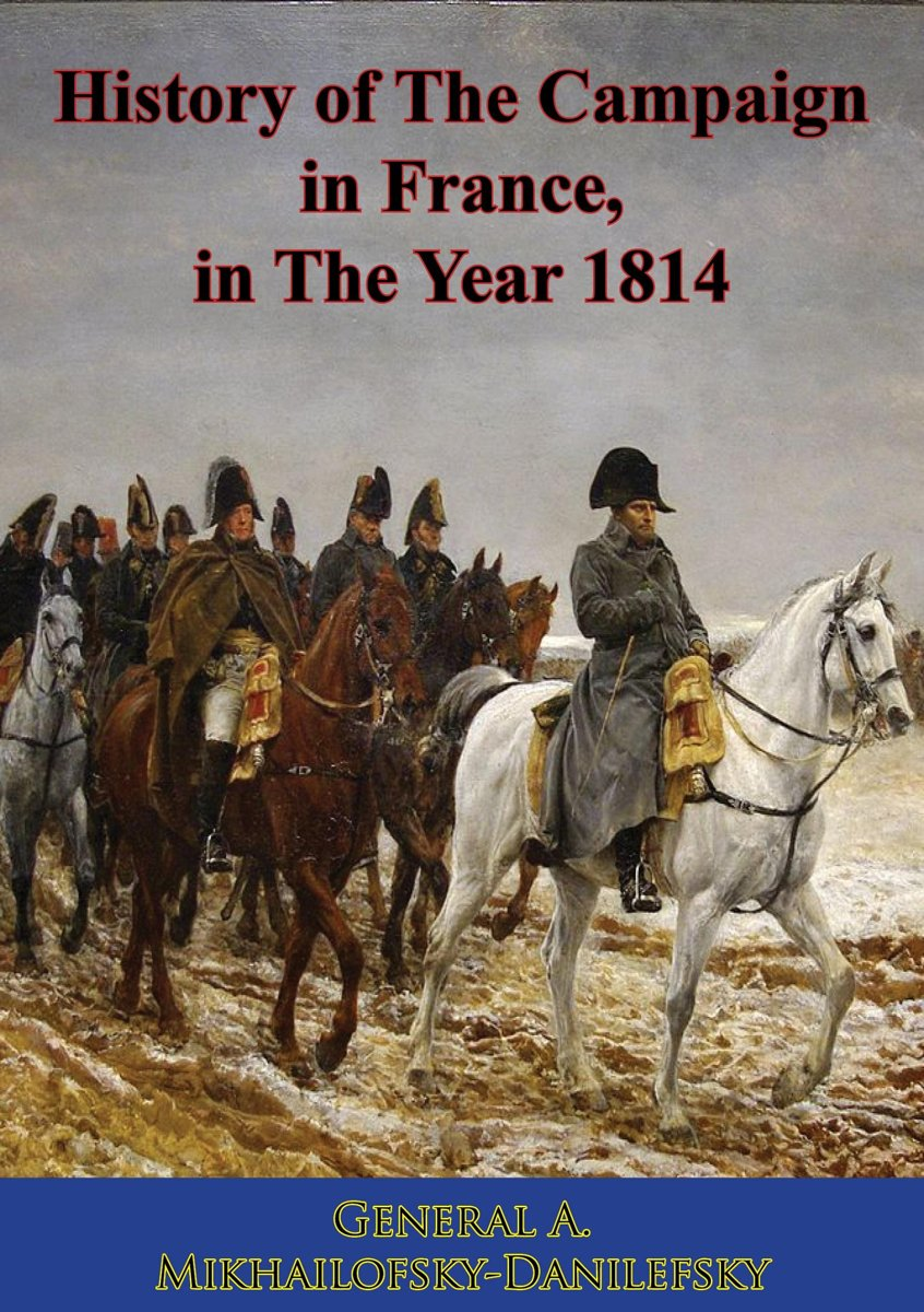 History of The Campaign in France, in The Year 1814