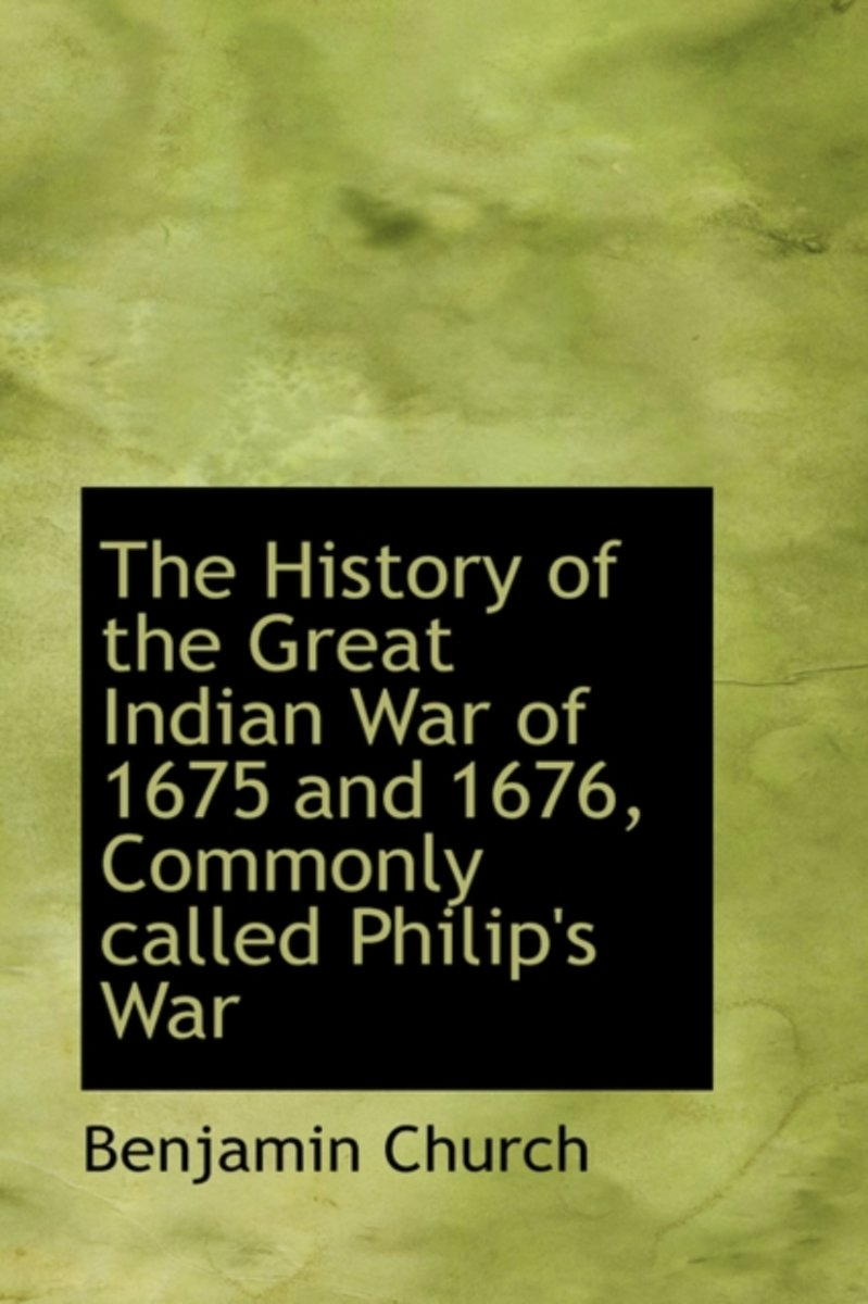 The History of the Great Indian War of 1675 and 1676, Commonly Called Philip's War