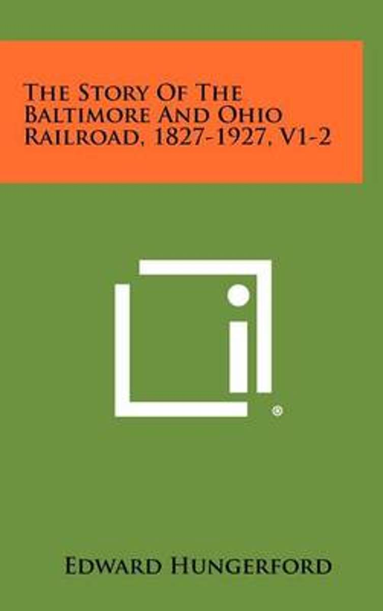 The Story of the Baltimore and Ohio Railroad, 1827-1927, V1-2