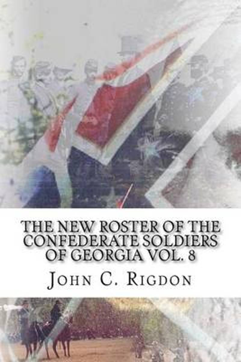 The New Roster of the Confederate Soldiers of Georgia Vol. 8
