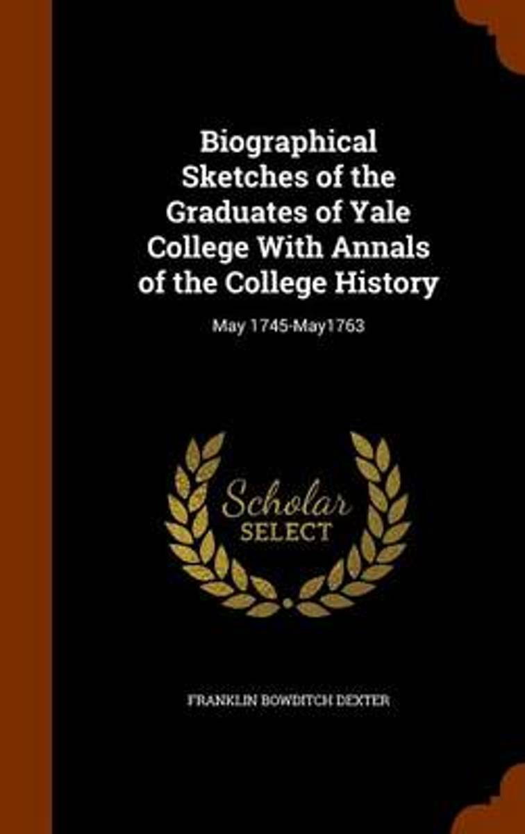Biographical Sketches of the Graduates of Yale College with Annals of the College History