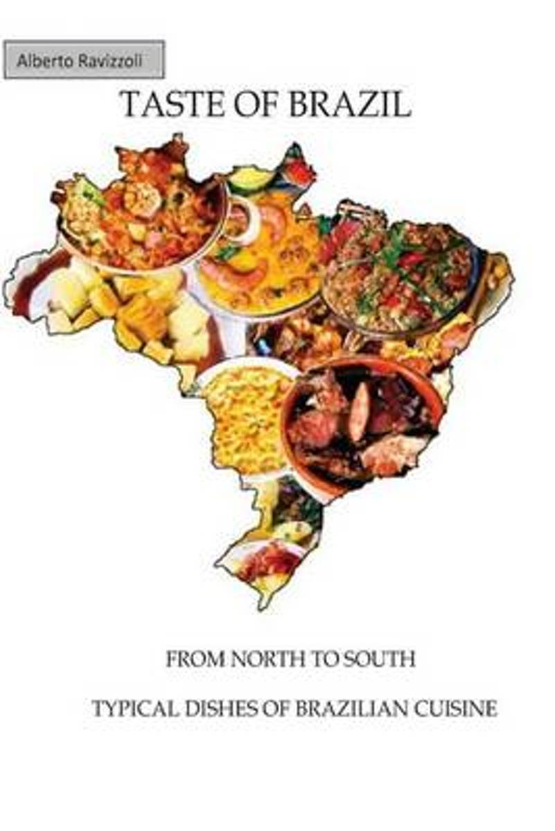 Taste of Brazil - From North to South, Typical Dishes of Brazilian Cuisine
