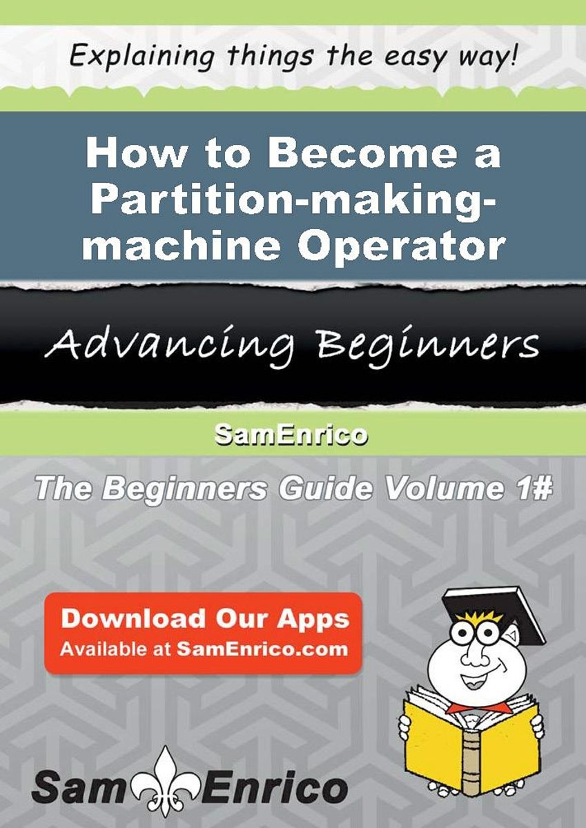 How to Become a Partition-making-machine Operator