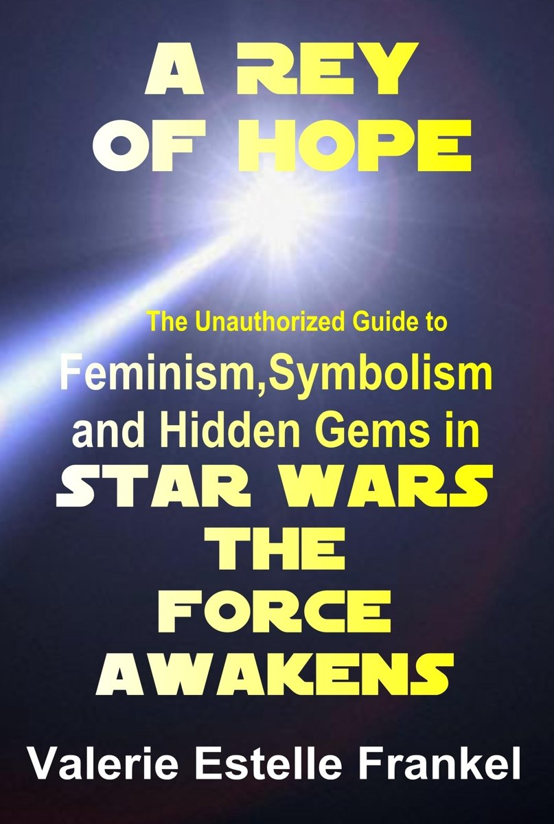 A Rey of Hope: Feminism, Symbolism and Hidden Gems in Star Wars: The Force Awakens