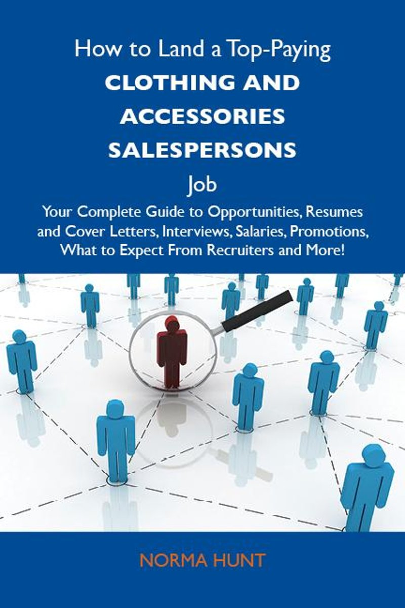 How to Land a Top-Paying Clothing and accessories salespersons Job: Your Complete Guide to Opportunities, Resumes and Cover Letters, Interviews, Salaries, Promotions, What to Expect From Recr