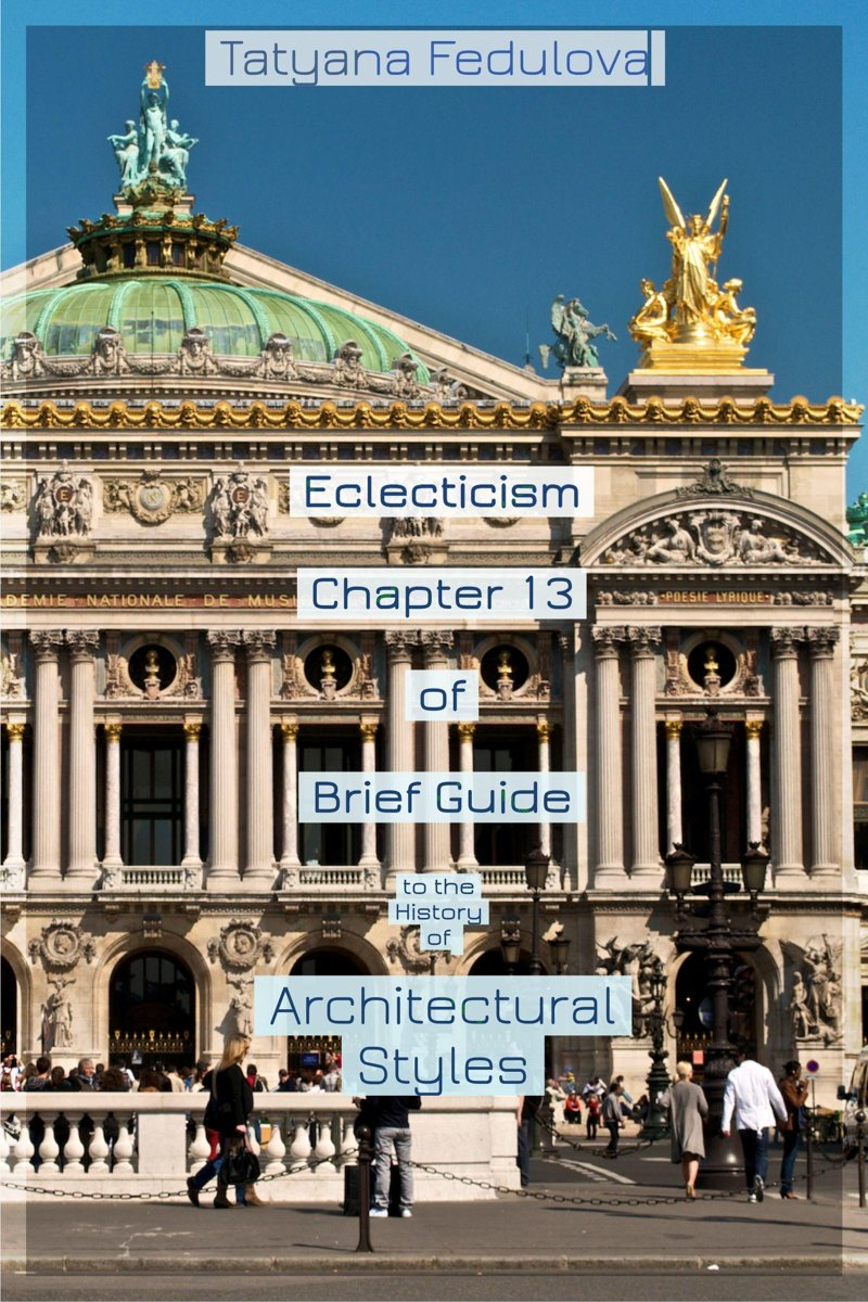 Eclecticism. Chapter 13 of Brief Guide to the History of Architectural Styles