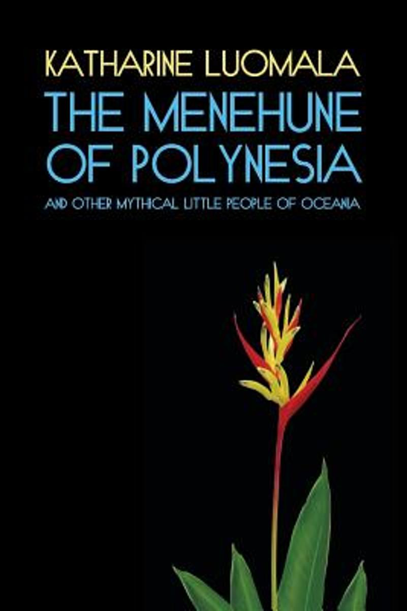 The Menehune of Polynesia and Other Mythical Little People of Oceania (Facsimile Reprint)