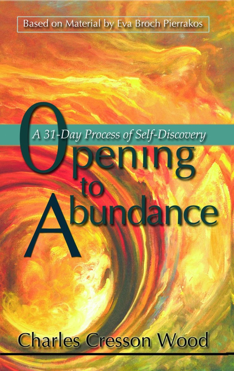 Opening to Abundance A 31-Day Process of Self-Discovery