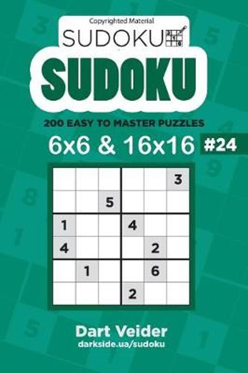Sudoku - 200 Easy to Master Puzzles 6x6 and 16x16 (Volume 24)