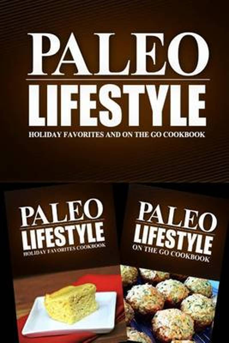 Paleo Lifestyle - Holiday Favorites and on the Go Cookbook