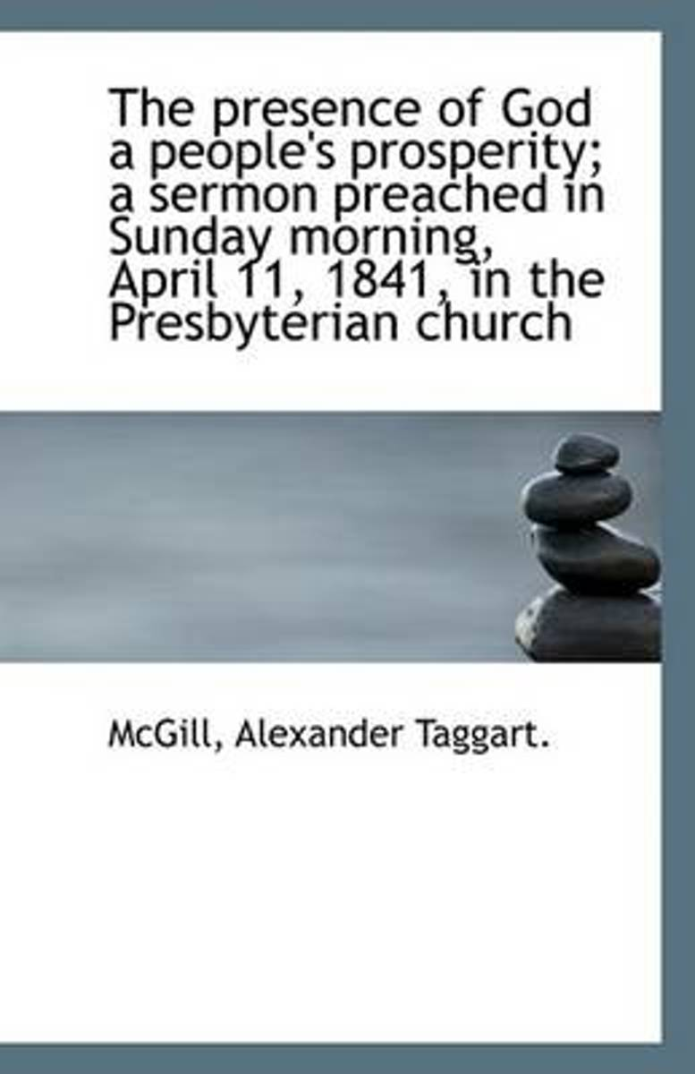 The Presence of God a People's Prosperity; A Sermon Preached in Sunday Morning, April 11, 1841, in T