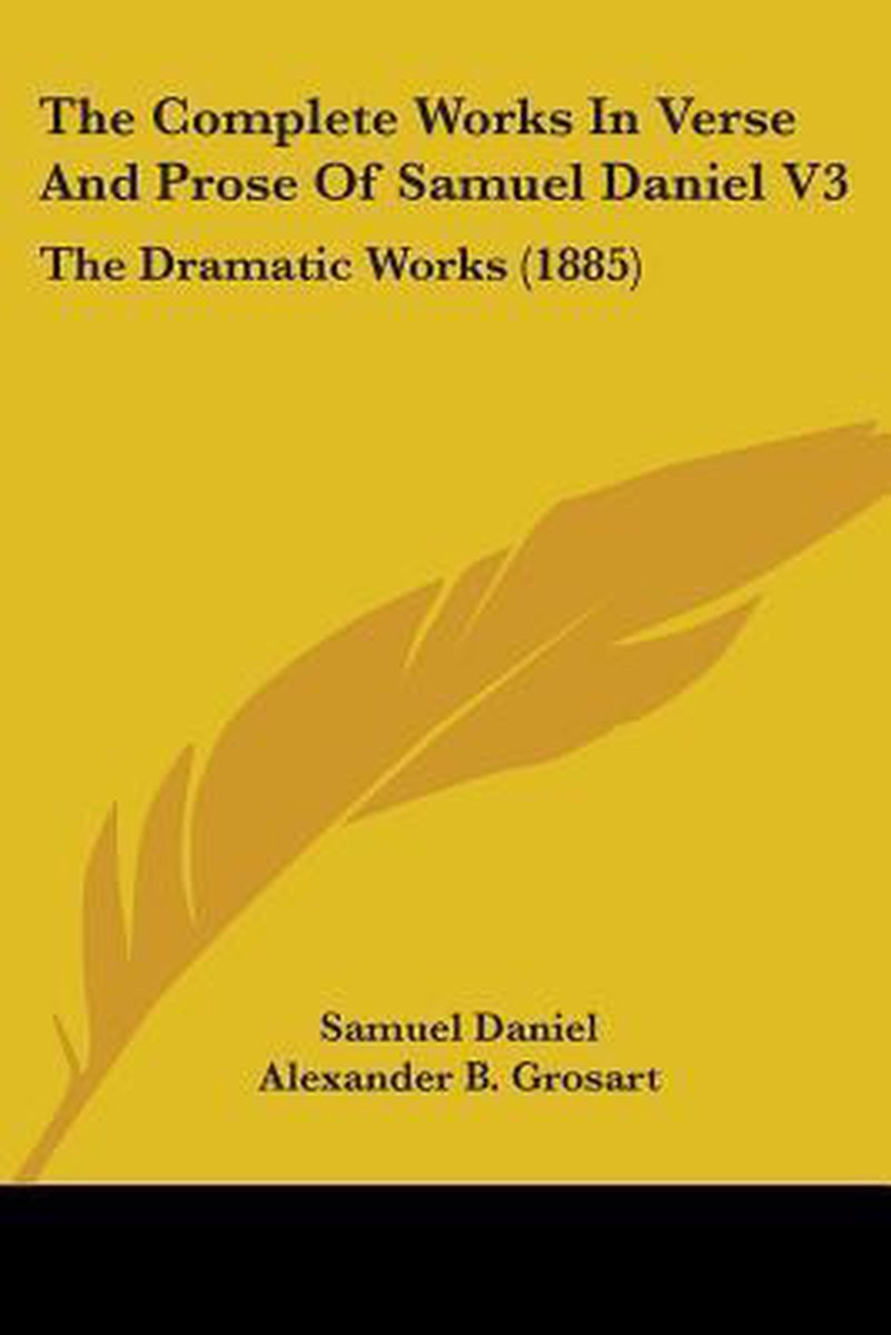 The Complete Works in Verse and Prose of Samuel Daniel V3