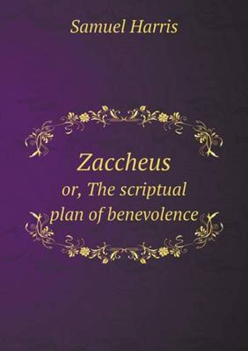 Zaccheus Or, the Scriptual Plan of Benevolence
