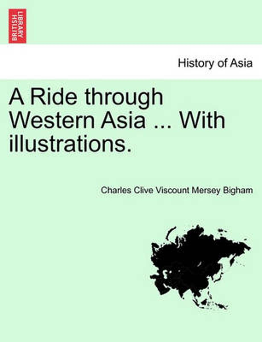 A Ride Through Western Asia ... with Illustrations. Second Edition