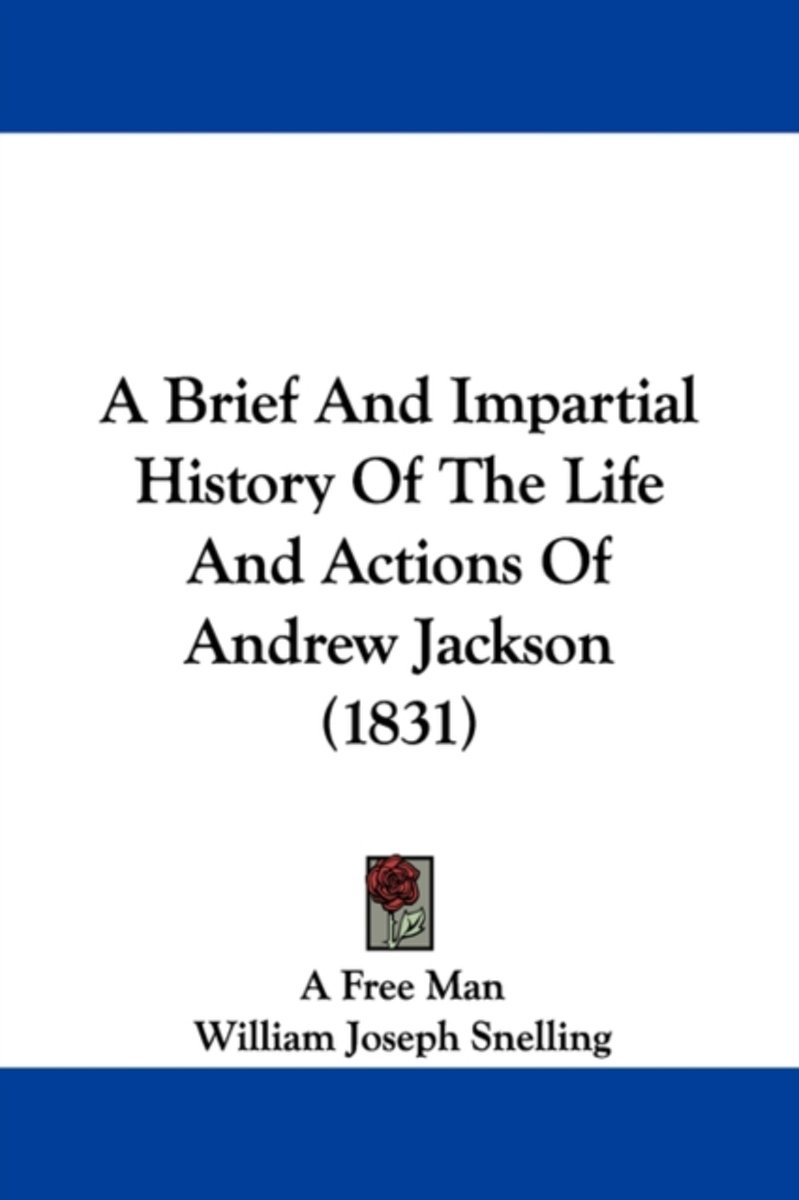 A Brief And Impartial History Of The Life And Actions Of Andrew Jackson (1831)