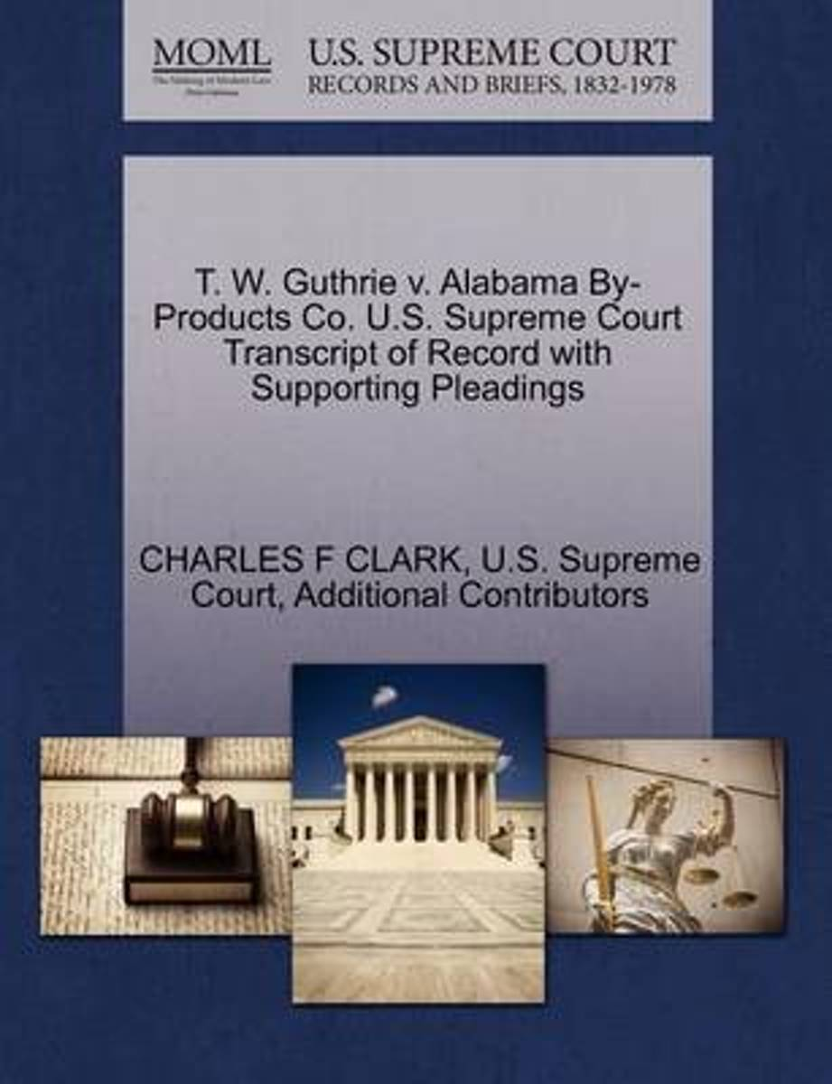 T. W. Guthrie V. Alabama By-Products Co. U.S. Supreme Court Transcript of Record with Supporting Pleadings