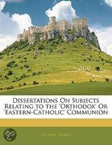 Dissertations On Subjects Relating to the 'orthodox' Or 'eas