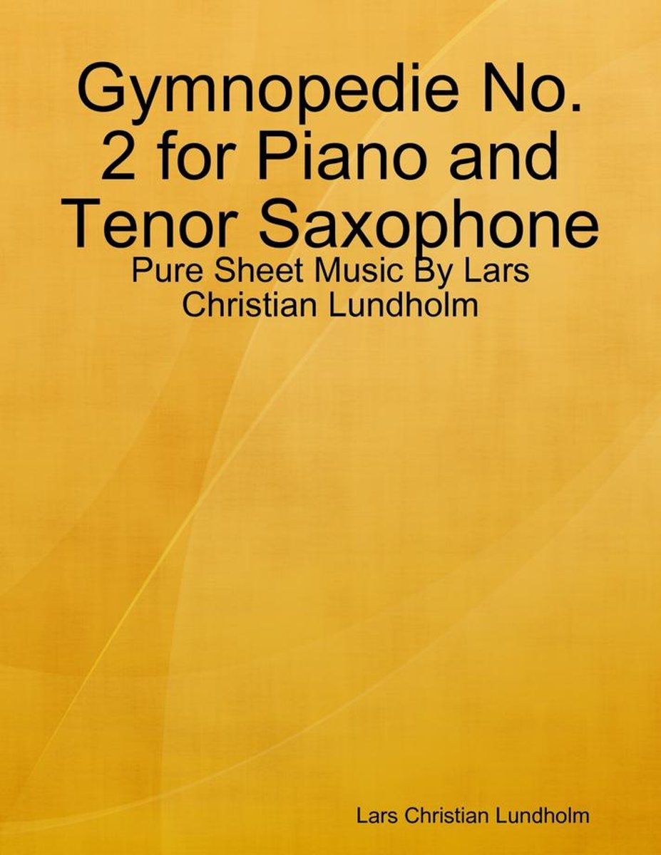 Gymnopedie No. 2 for Piano and Tenor Saxophone - Pure Sheet Music By Lars Christian Lundholm