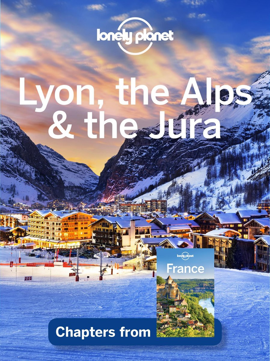Lonely Planet Lyon, the Alps & the Jura
