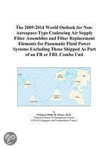 The 2009-2014 World Outlook for Non-Aerospace-Type Coalescing Air Supply Filter Assemblies and Filter Replacement Elements for Pneumatic Fluid Power S