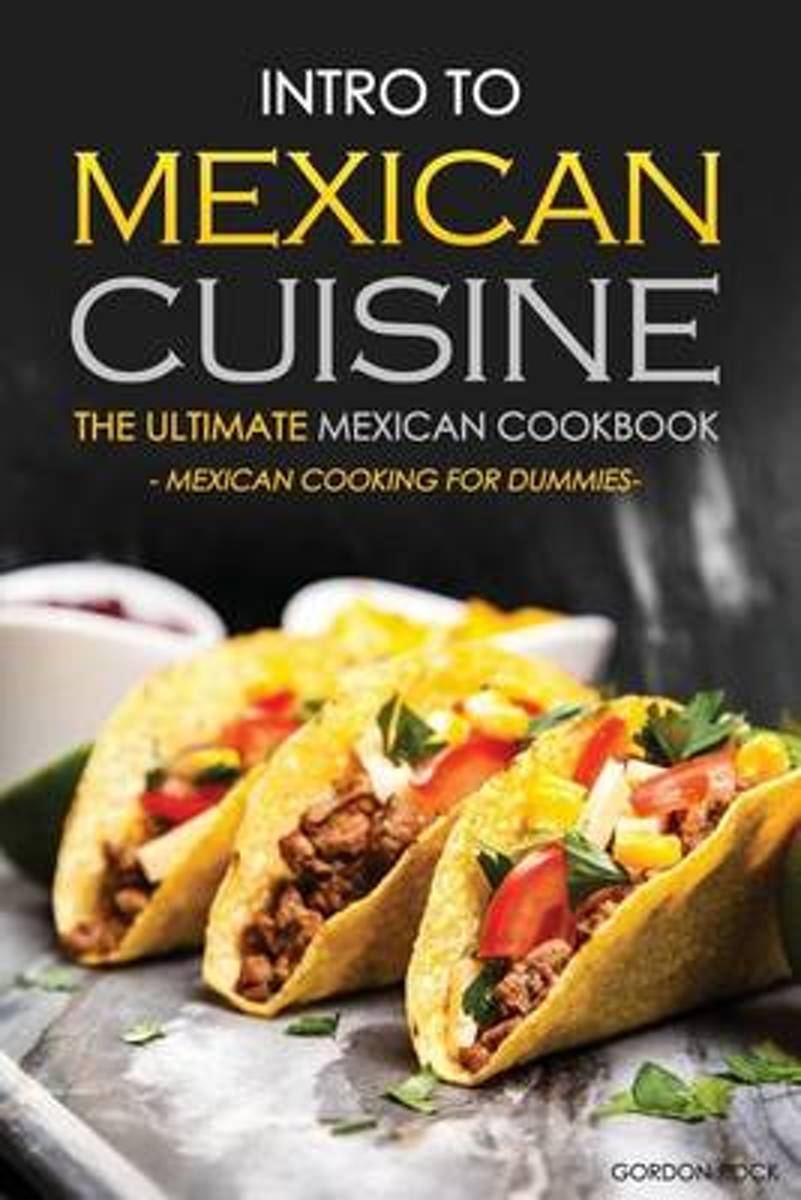 Intro to Mexican Cuisine - The Ultimate Mexican Cookbook
