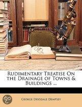 Rudimentary Treatise On The Drainage Of Towns & Buildings ...