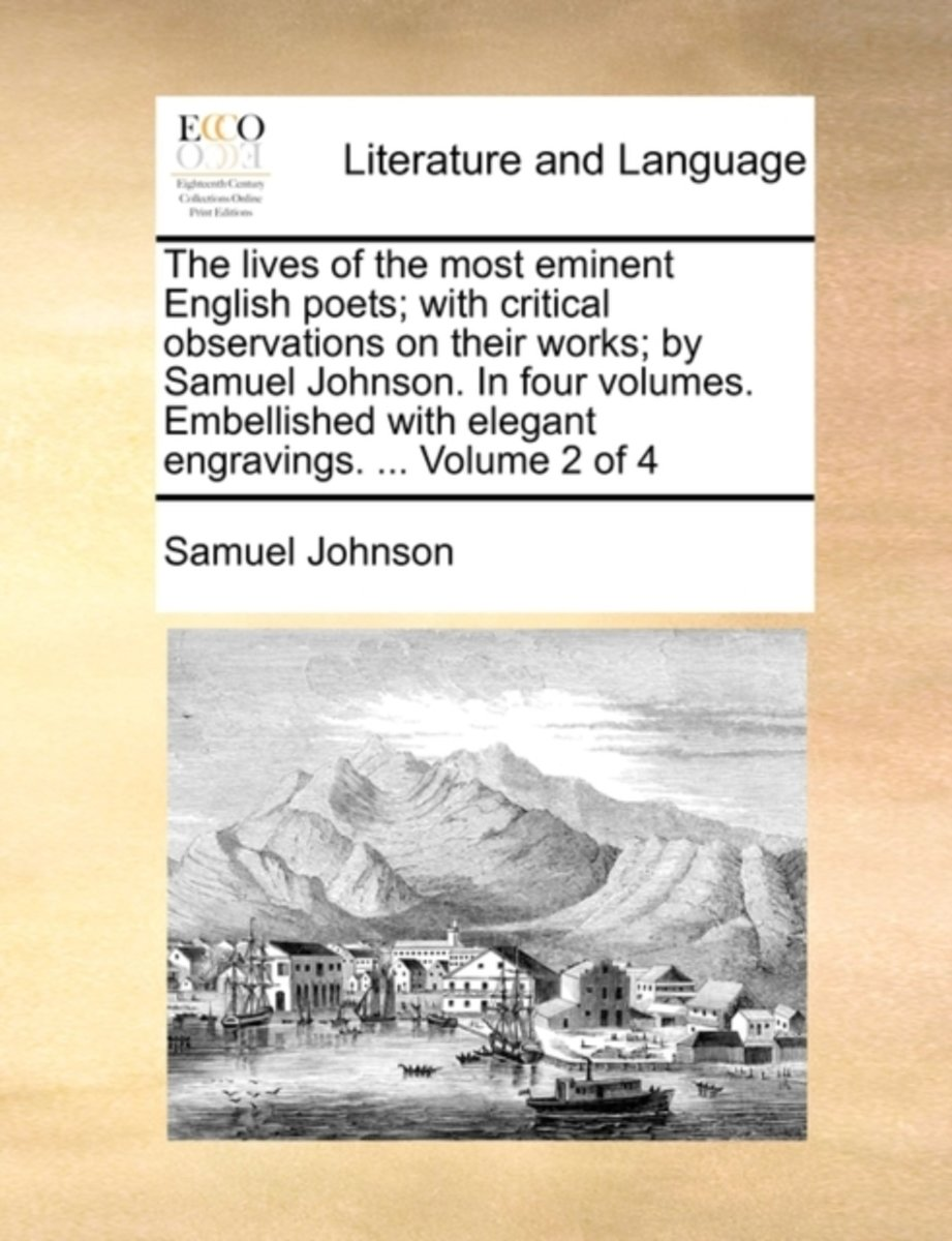 The Lives of the Most Eminent English Poets; With Critical Observations on Their Works; By Samuel Johnson. in Four Volumes. Embellished with Elegant Engravings. ... Volume 2 of 4