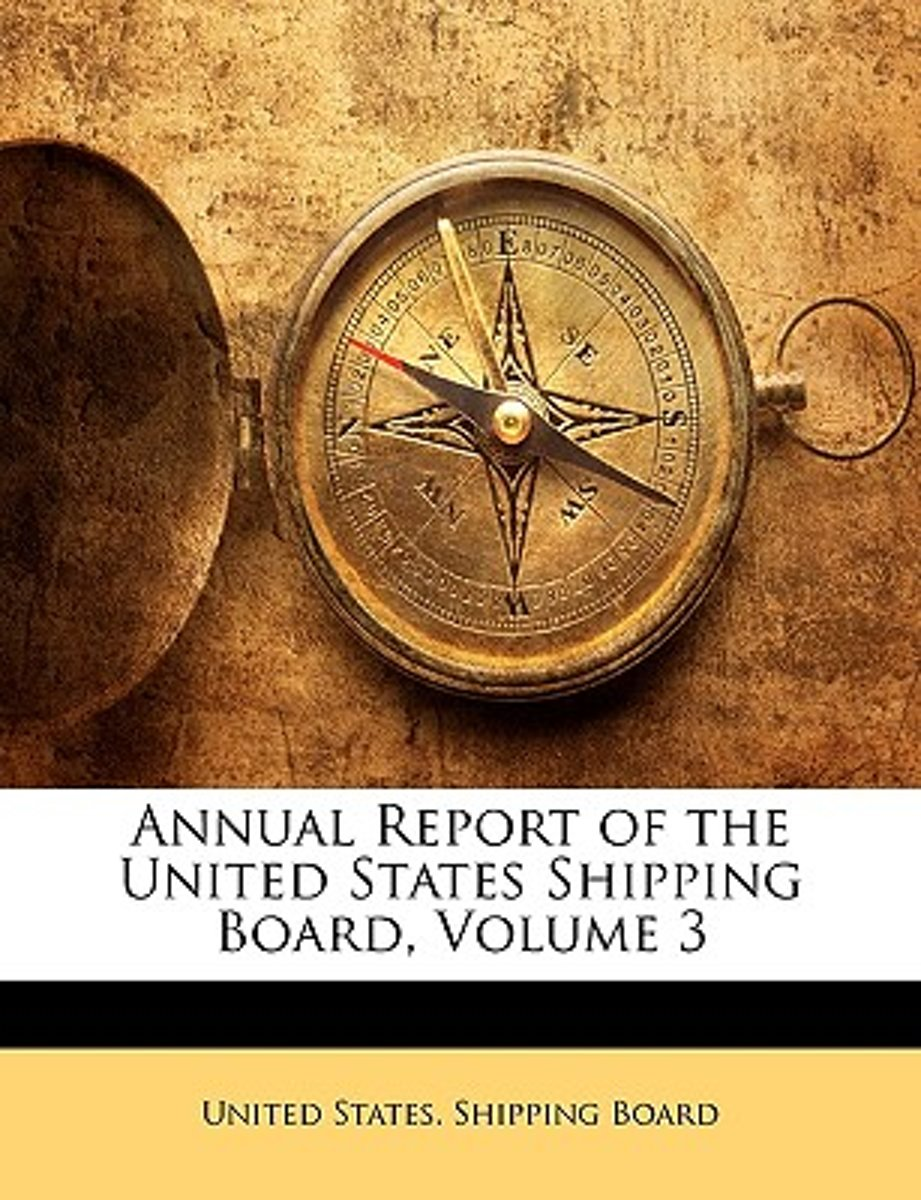 Annual Report of the United States Shipping Board, Volume 3