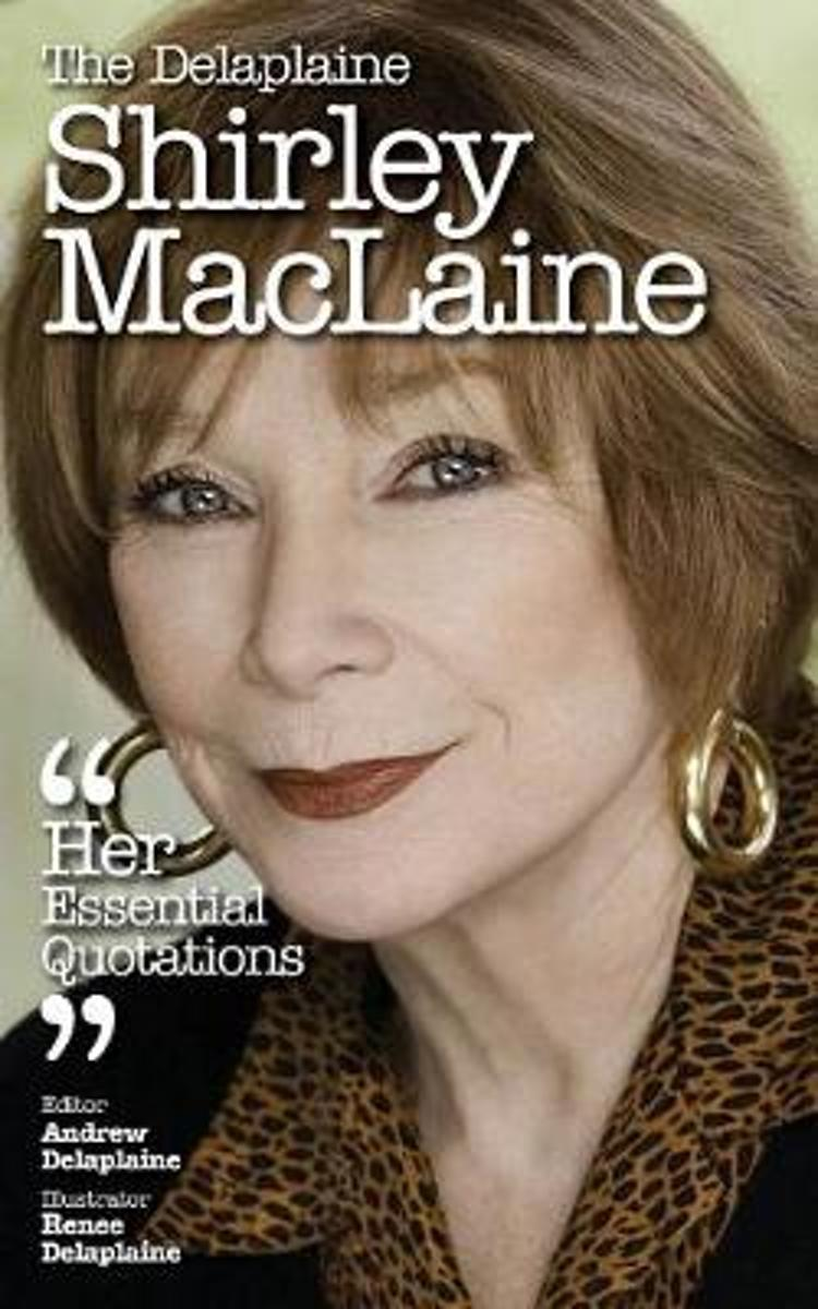 The Delaplaine Shirley - MacLaine Her Essential Quotations