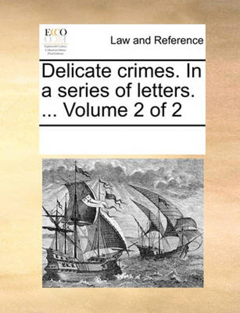 Delicate Crimes. in a Series of Letters. ... Volume 2 of 2