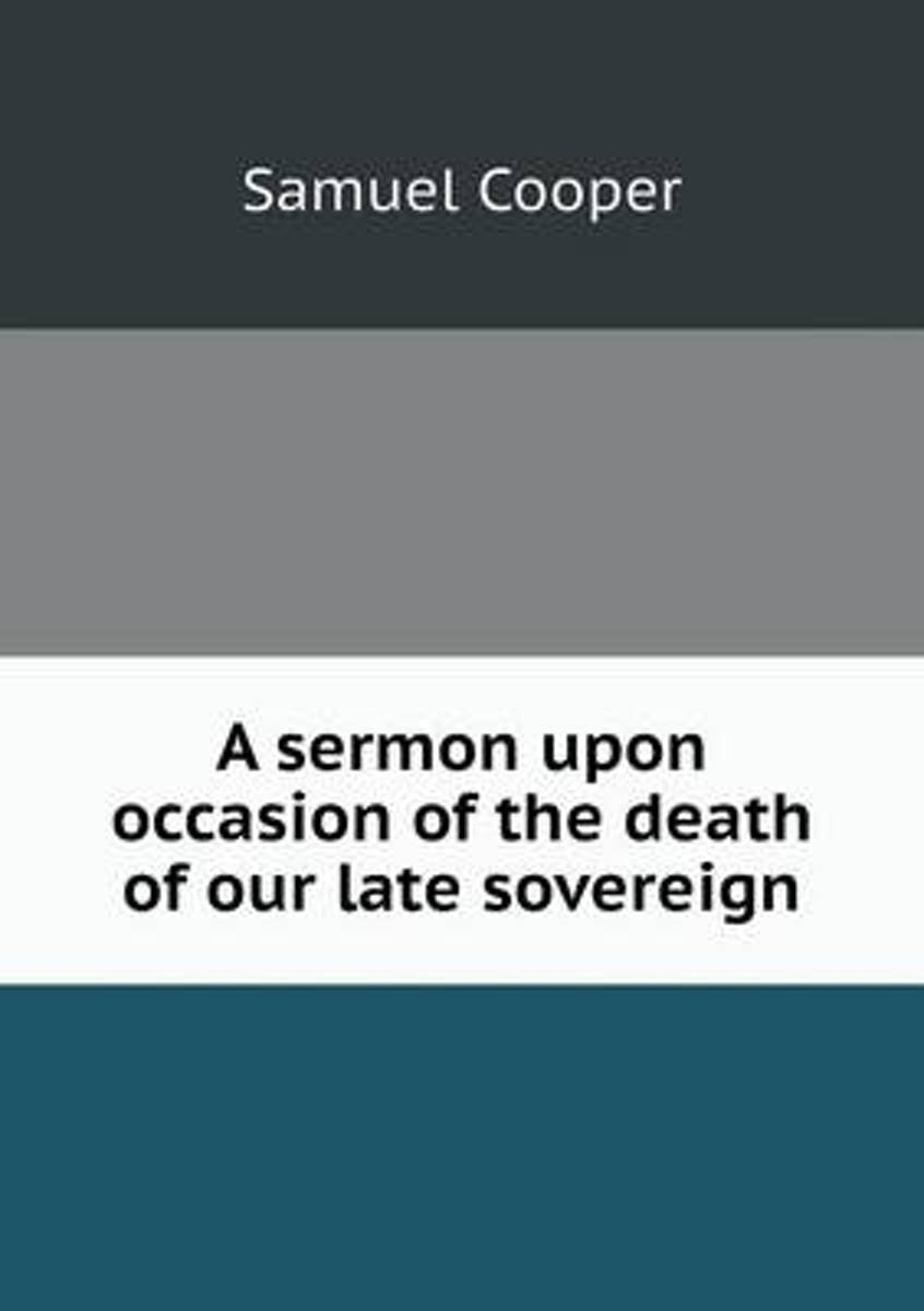 A Sermon Upon Occasion of the Death of Our Late Sovereign