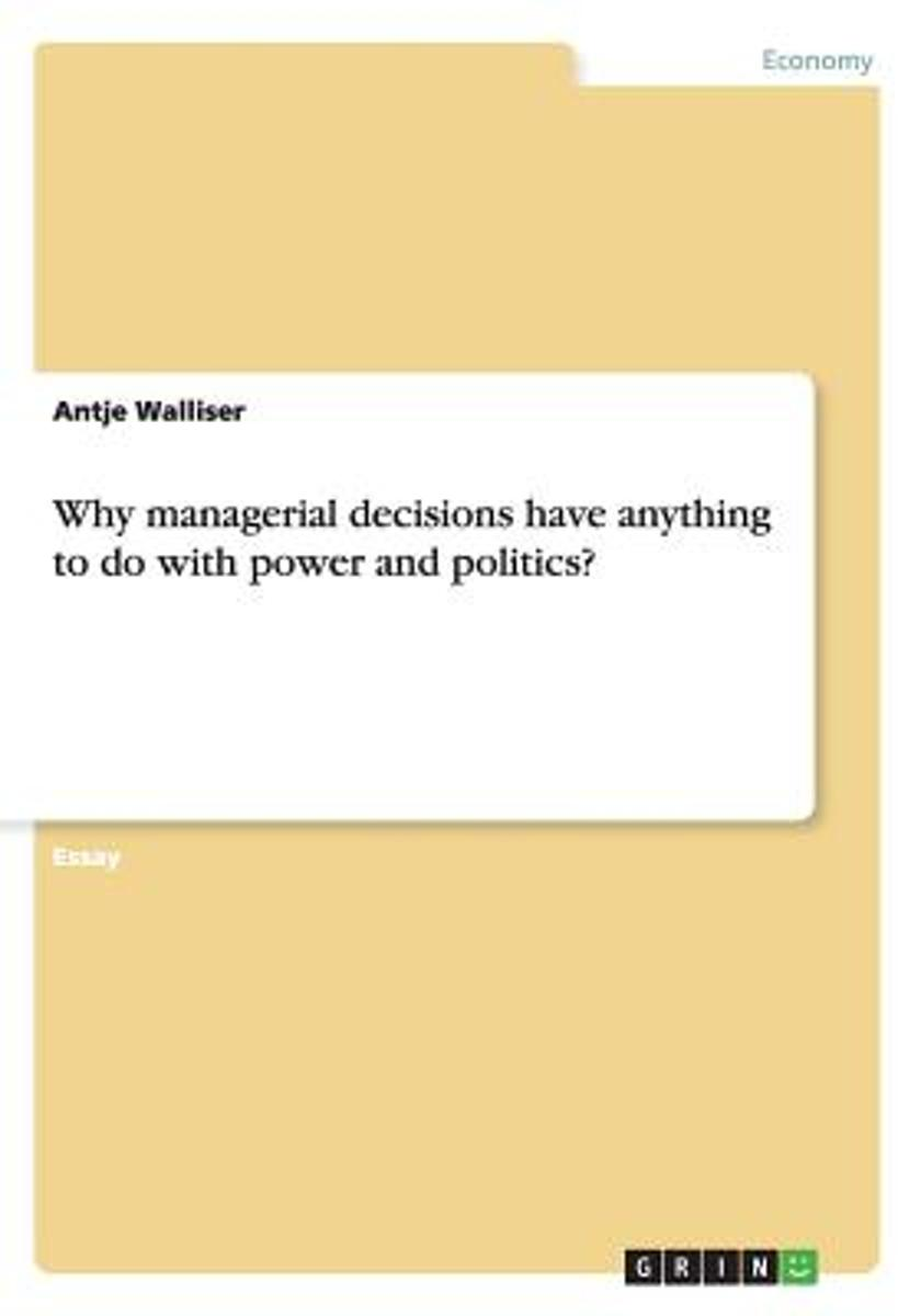 Why Managerial Decisions Have Anything to Do with Power and Politics?
