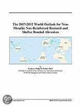 The 2007-2012 World Outlook for Non-Metallic Non-Reinforced Resinoid and Shellac Bonded Abrasives