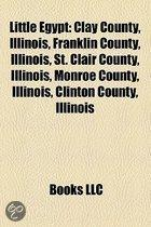 Little Egypt: Clay County, Illinois, Franklin County, Illinois, St. Clair County, Illinois, Monroe County, Illinois, Clinton County,