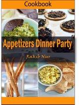 Appetizers Dinner Party: 101 Delicious, Nutritious, Low Budget, Mouthwatering Appetizers Dinner Party Cookbook