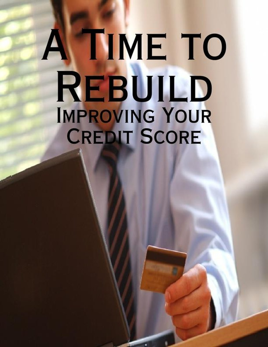 A Time to Rebuild - Improving Your Credit Score